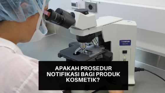 Apakah Prosedur Notifikasi Bagi Produk Kosmetik?