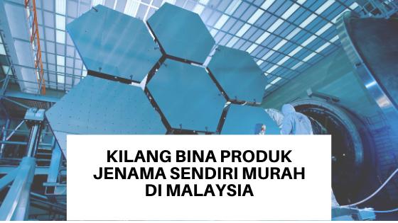 Kilang Bina Produk Jenama Sendiri Murah Di Malaysia